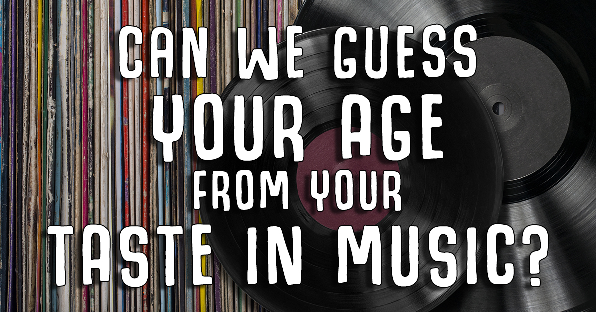 We Can Guess Your Age Based On Your Taste In Music