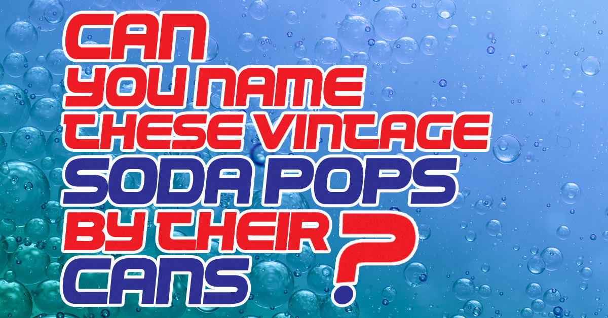 Can you identify these vintage soda pops by their cans?