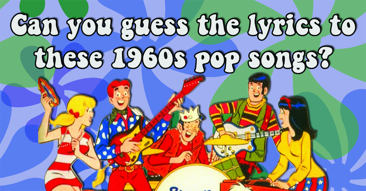 Can you guess the lyrics to these pop songs from the 1960s?