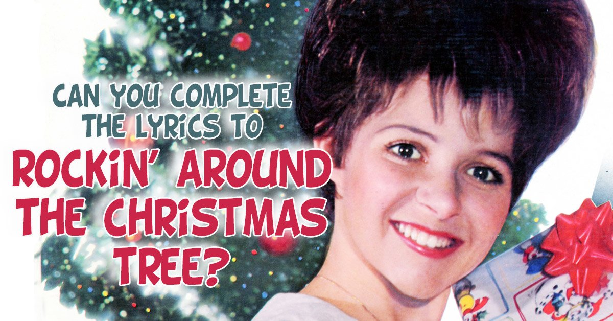 Prove you can rock around the Christmas tree with Brenda Lee. - Can You Complete The Lyrics To ''Rockin' Around The Christmas Tree''?