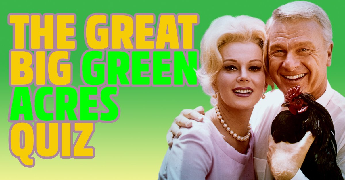 Can you pass the great, big Green Acres quiz?