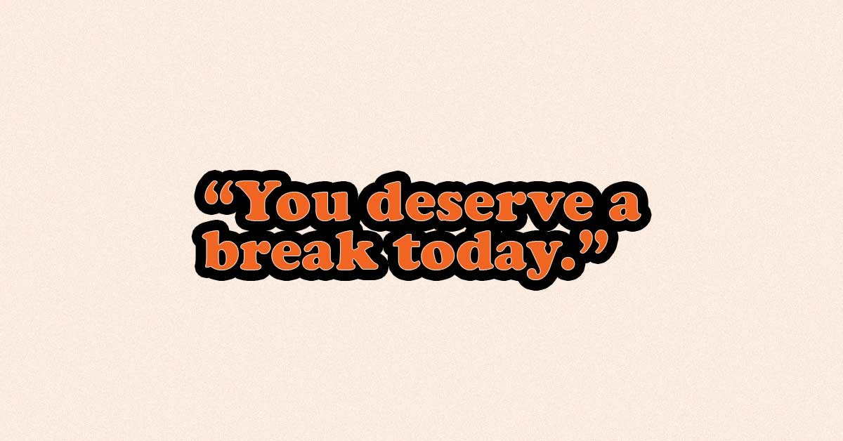 This Brand Cheered You Deserve A Break Today