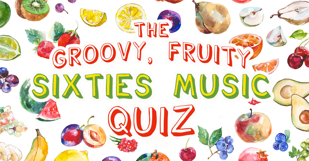 Insert a fruit to complete these 1960s band names and song