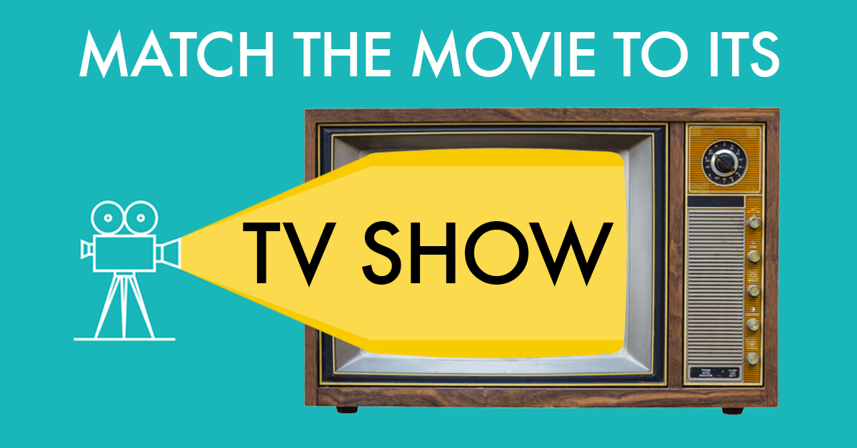 can you match the movie to the tv show it inspired