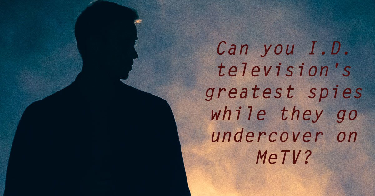 Can you I D  television's greatest spies while they go