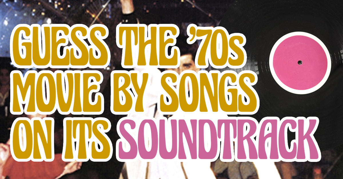 Can you guess the '70s movie just by songs on its soundtrack?