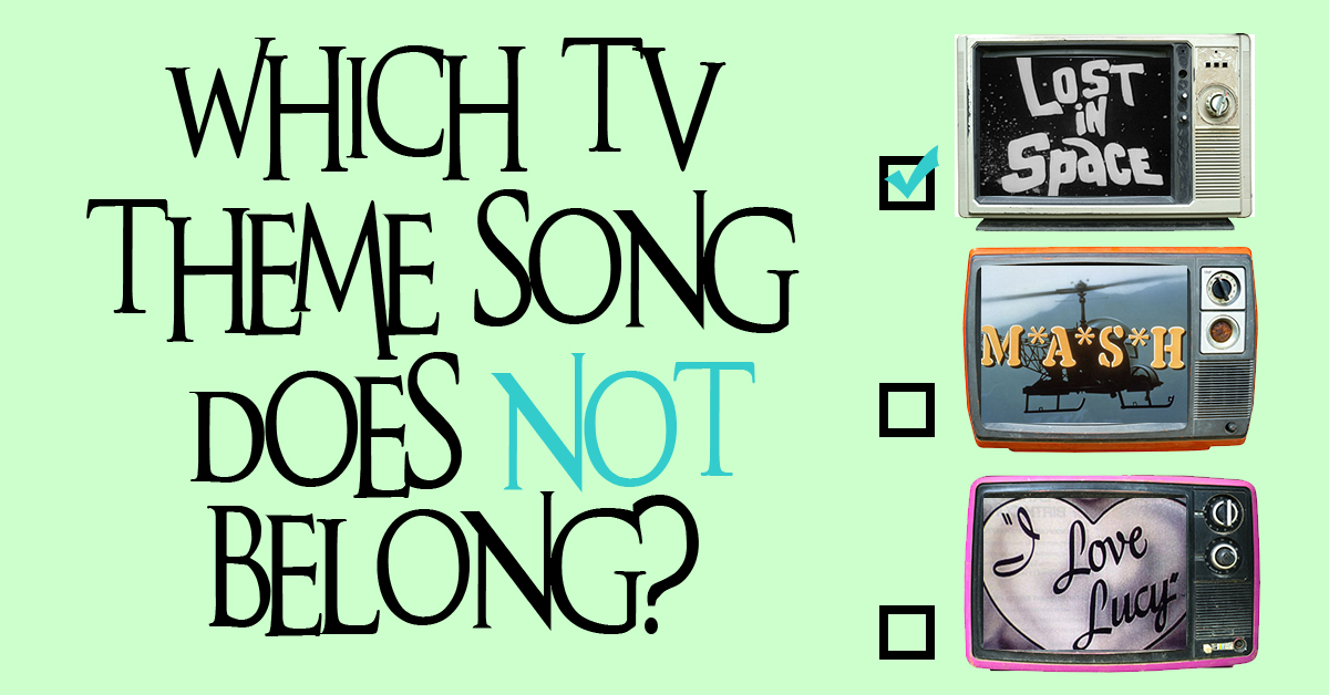 Can you guess which TV theme song does NOT belong?