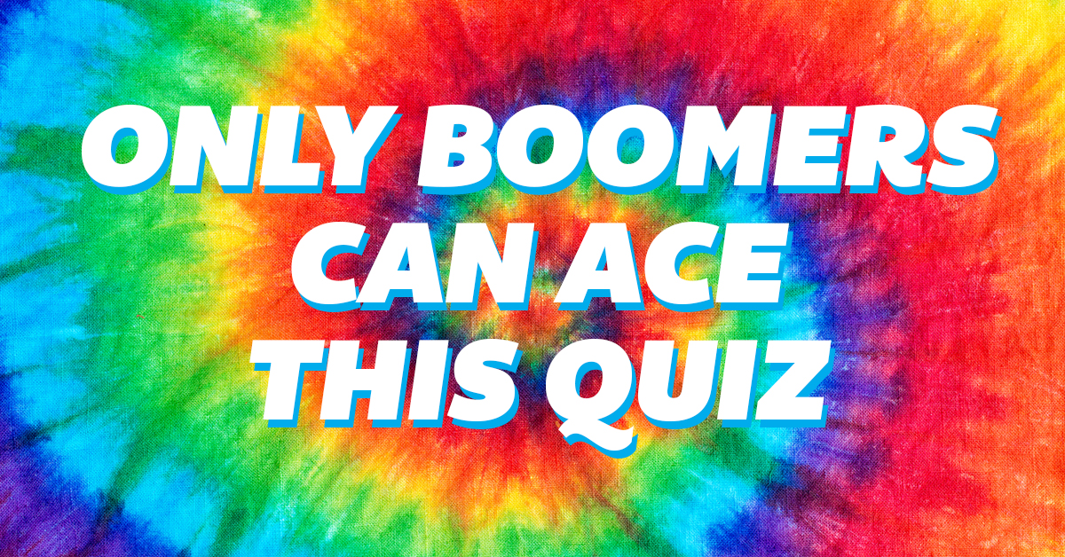 You have to be a Baby Boomer to ace this quiz