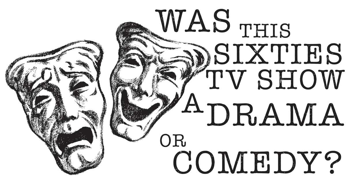 Can you tell if this Sixties TV show was a comedy or a drama?