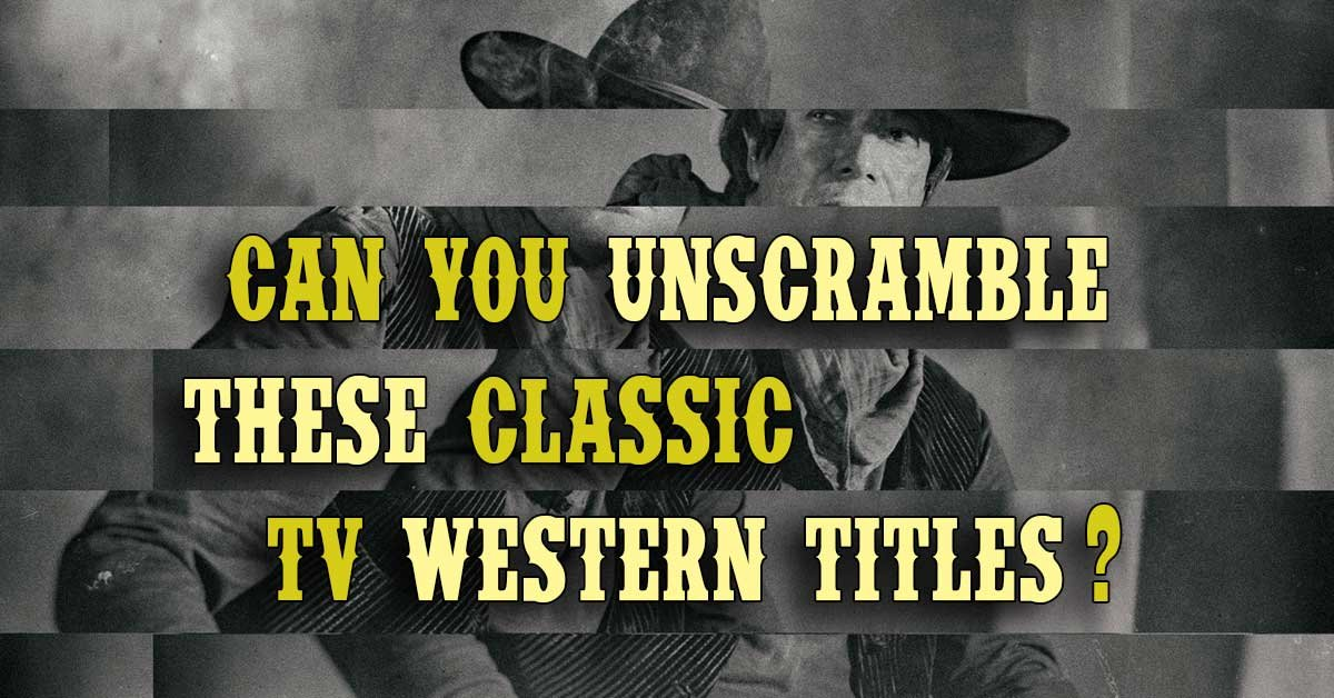 we need you to unscramble these classic tv western titles