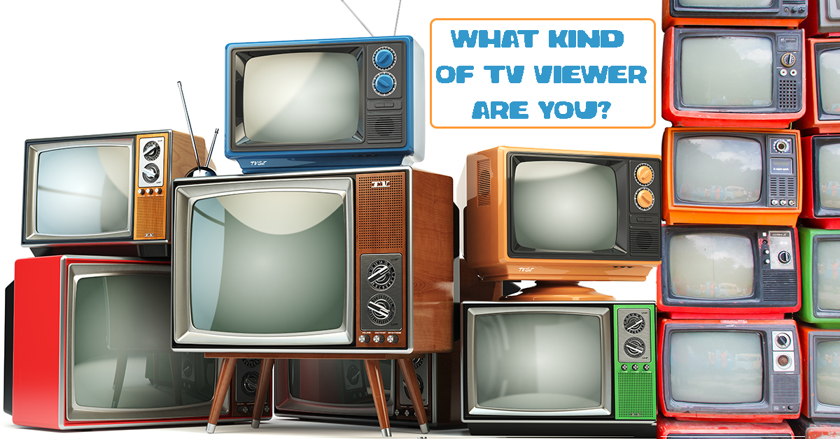 What kind of TV viewer are you?