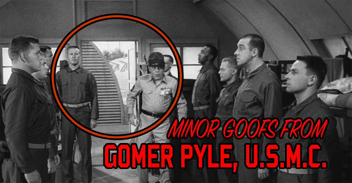 8 Minor Goofs And Tiny Errors From Gomer Pyle U S M C