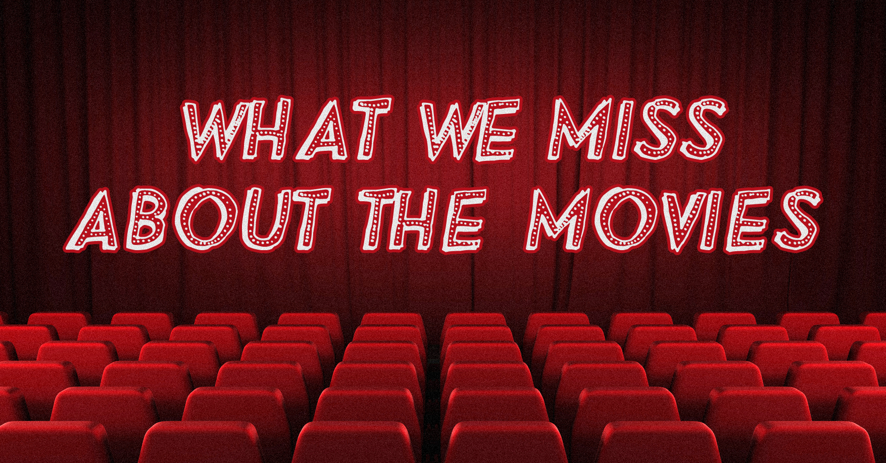 12 things we miss about going to the movies