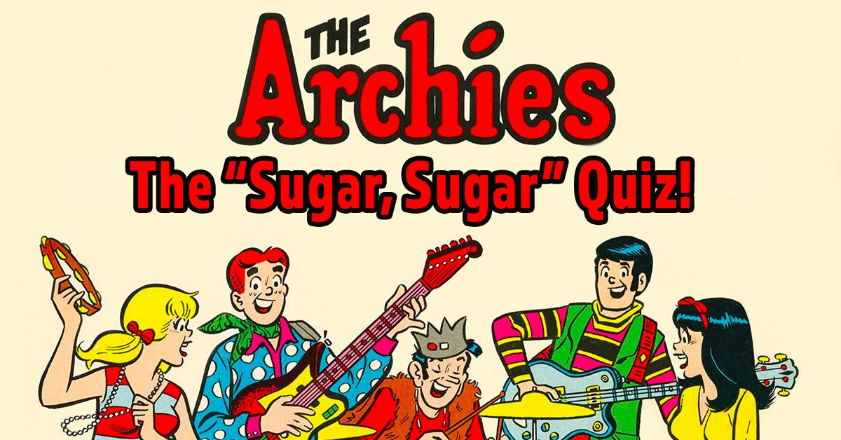 Can you complete the lyrics to The Archies' ''Sugar, Sugar''?